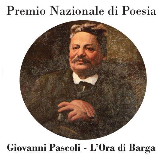 """Premio Nazionale di Poesia """"Giovanni Pascoli  – L'ORA DI BARGA"""" – Sesta Edizione"""